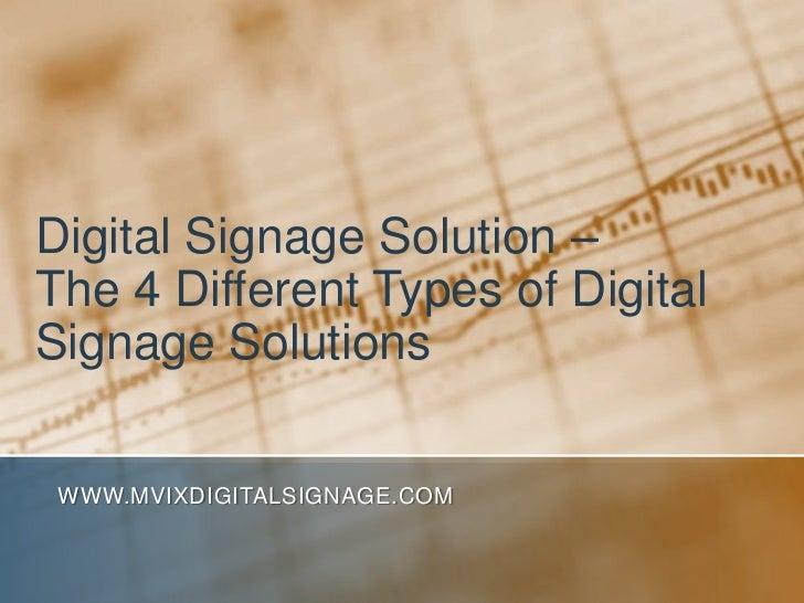 Digital Signage Solution – The 4 Different Types of Digital Signage Solutions<br />www.MVIXDigitalSignage.com<br />