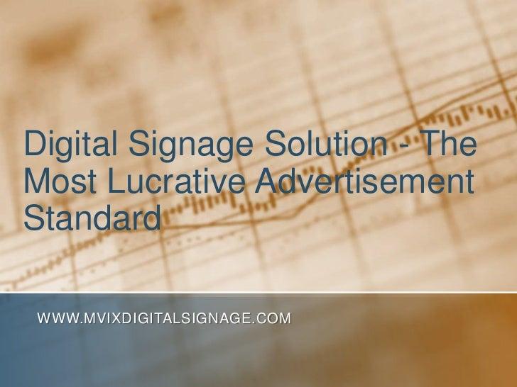 Digital Signage Solution - The Most Lucrative Advertisement Standard<br />www.MVIXDigitalSignage.com<br />