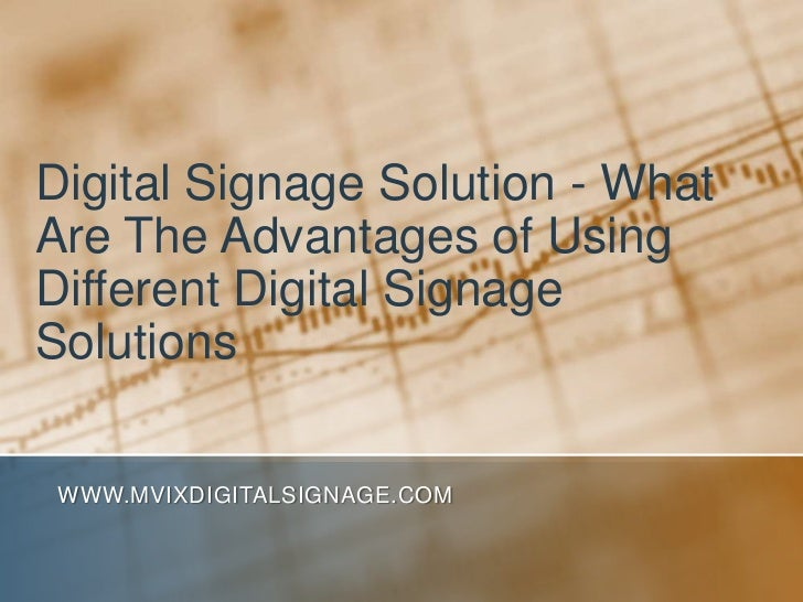 Digital Signage Solution - What Are The Advantages of Using Different Digital Signage Solutions<br />www.MVIXDigitalSignag...