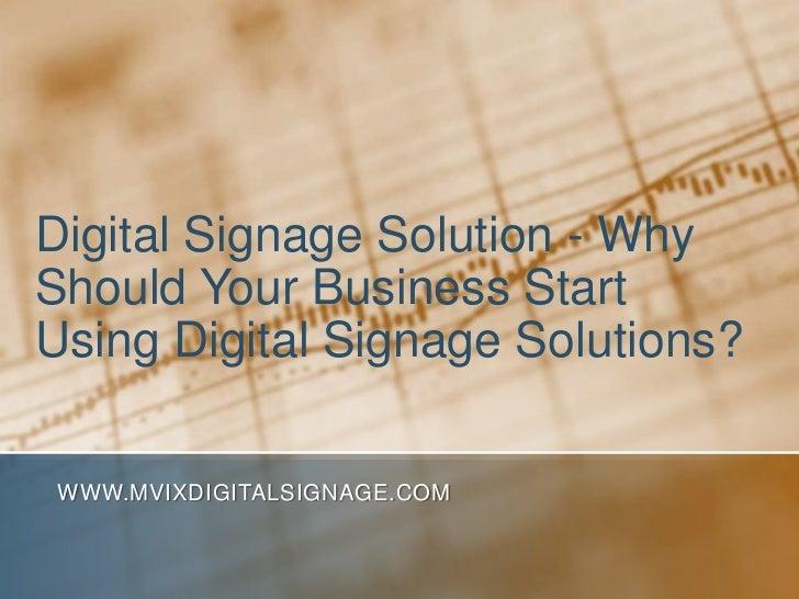 Digital Signage Solution - Why Should Your Business Start Using Digital Signage Solutions?<br />www.MVIXDigitalSignage.com...