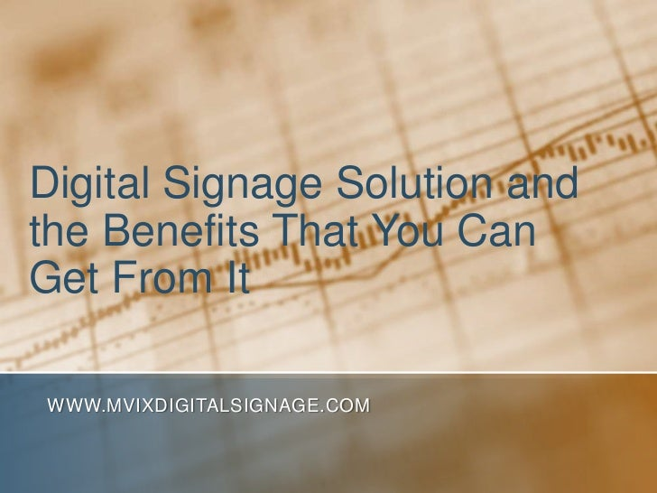 Digital Signage Solution and the Benefits That You Can Get From It<br />www.MVIXDigitalSignage.com<br />