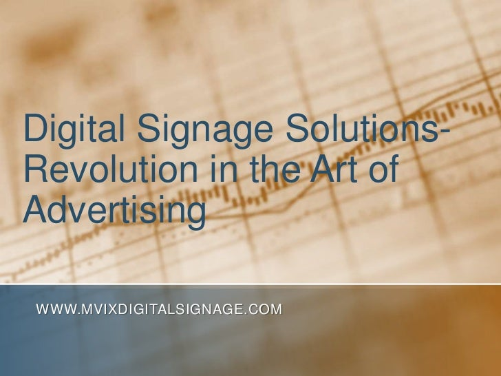 Digital Signage Solutions- Revolution in the Art of Advertising<br />www.MVIXDigitalSignage.com<br />