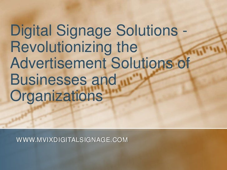 Digital Signage Solutions - Revolutionizing the Advertisement Solutions of Businesses and Organizations<br />www.MVIXDigit...