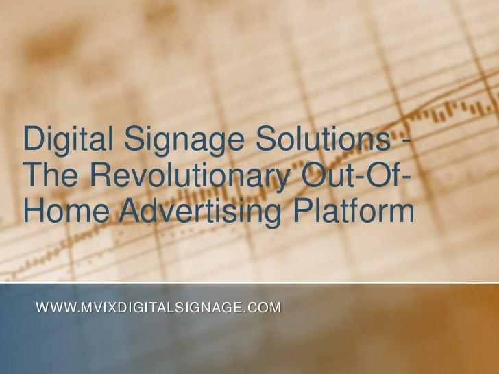 Digital Signage Solutions - The Revolutionary Out-Of-Home Advertising Platform<br />www.MVIXDigitalSignage.com<br />