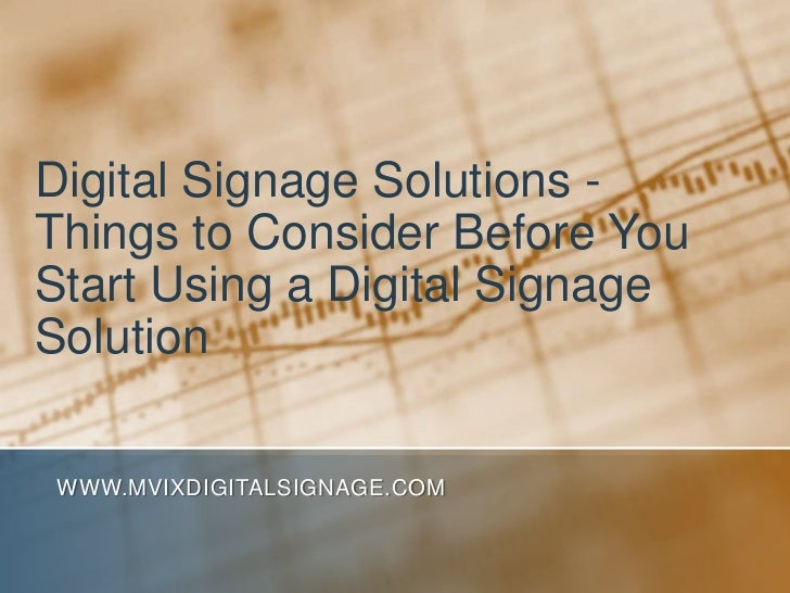 Digital Signage Solutions - Things to Consider Before You Start Using a Digital Signage Solution<br />www.MVIXDigitalSigna...