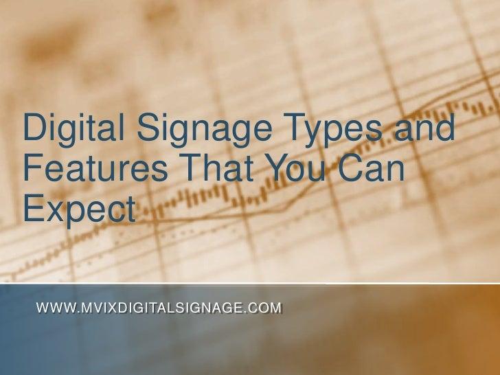 Digital Signage Types andFeatures That You CanExpectWWW.MVIXDIGITALSIGNAGE.COM
