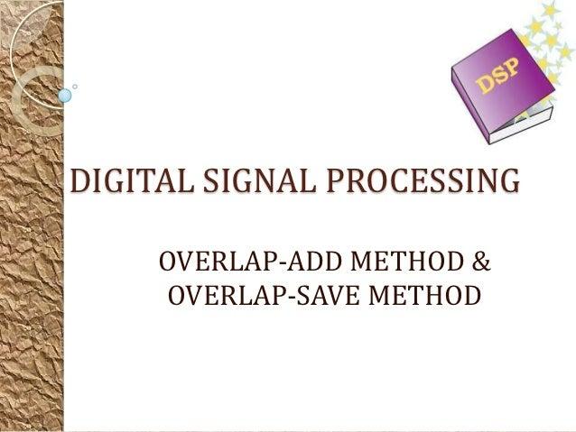 DIGITAL SIGNAL PROCESSING    OVERLAP-ADD METHOD &    OVERLAP-SAVE METHOD