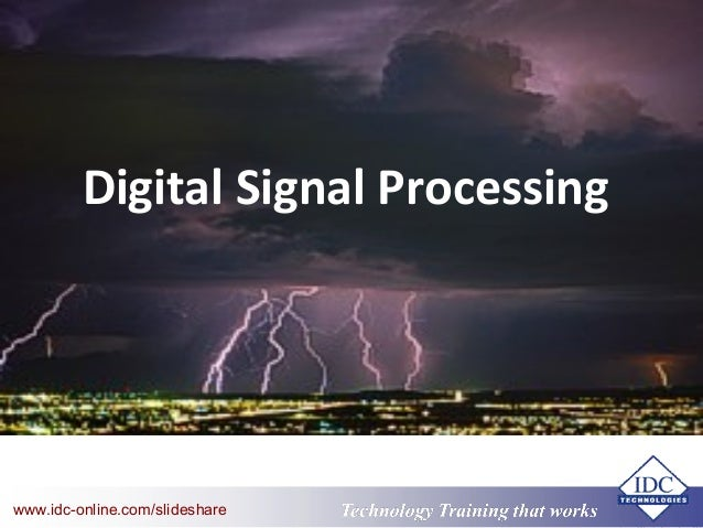 Technology Training that Workswww.idc-online.com/slideshare Digital Signal Processing