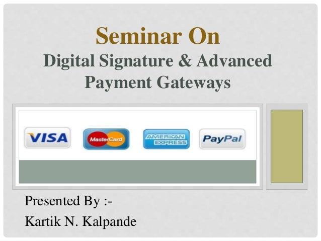 Presented By :- Kartik N. Kalpande Seminar On Digital Signature & Advanced Payment Gateways