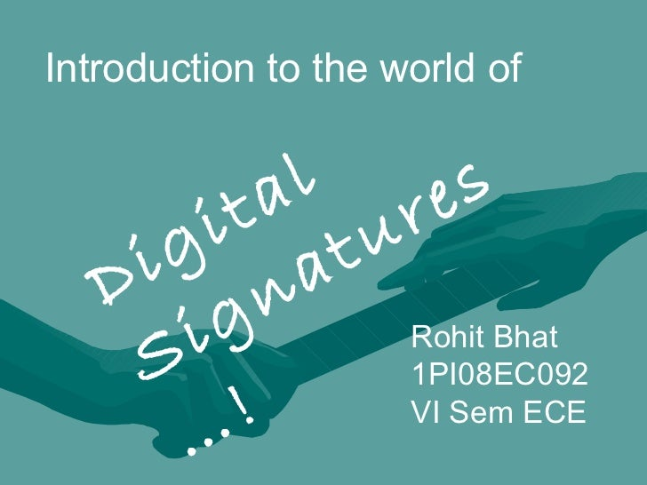 Introduction to the world of  Digital  Signatures…! Rohit Bhat 1PI08EC092 VI Sem ECE