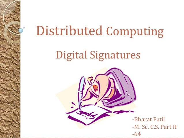 Digital Signatures Distributed Computing -Bharat Patil -M. Sc. C.S. Part II -64