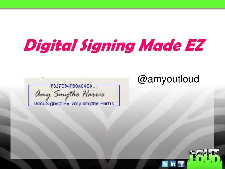 Digital Signing Made EZ<br />@amyoutloud<br />