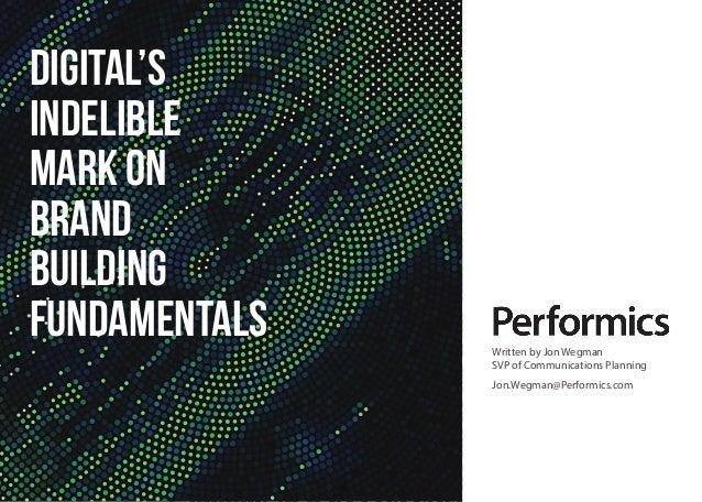 DIGITAL'S INDELIBLE MARK ON BRAND BUILDING FUNDAMENTALS Written by Jon Wegman SVP of Communications Planning Jon.Wegman@Pe...