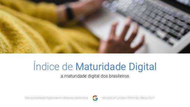Índice de Maturidade Digital a maturidade digital dos brasileiros Esta apresentação baseia-se em pesquisa colaborativa rea...