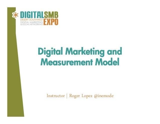 Digital Marketing andMeasurement Model  Instructor | Roger Lopez @inemode