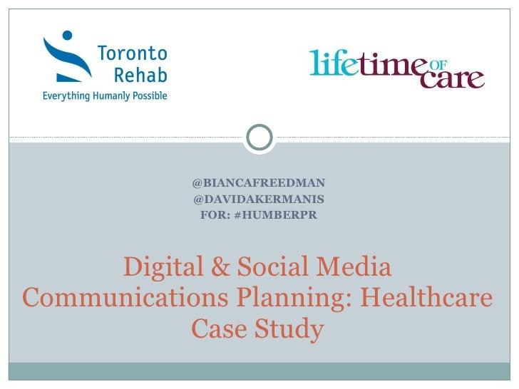 @BIANCAFREEDMAN @DAVIDAKERMANIS FOR: #HUMBERPR Digital & Social Media Communications Planning: Healthcare Case Study