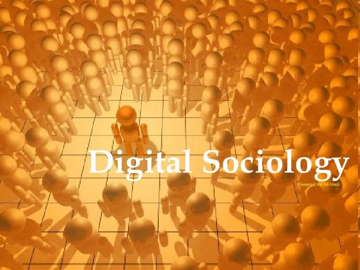 Digital Sociology Powered by: Ali Hadi