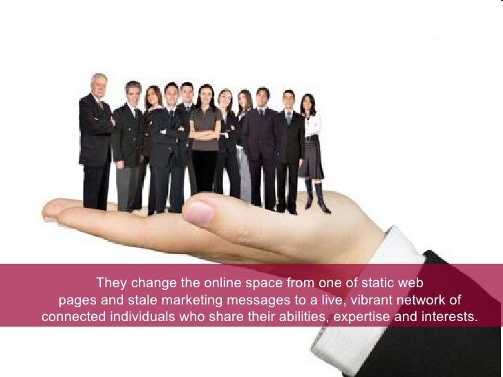They change the online space from one of static web pages and stale marketing messages to a live, vibrant network of conne...