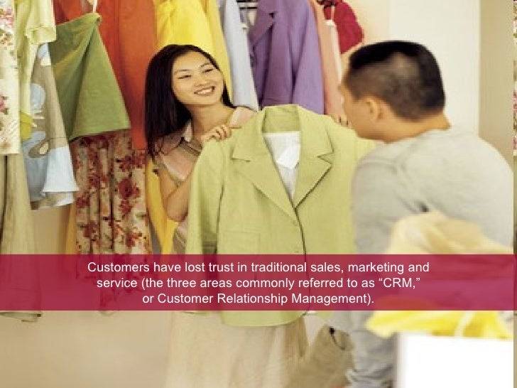 """Customers have lost trust in traditional sales, marketing and service (the three areas commonly referred to as """"CRM,"""" or C..."""