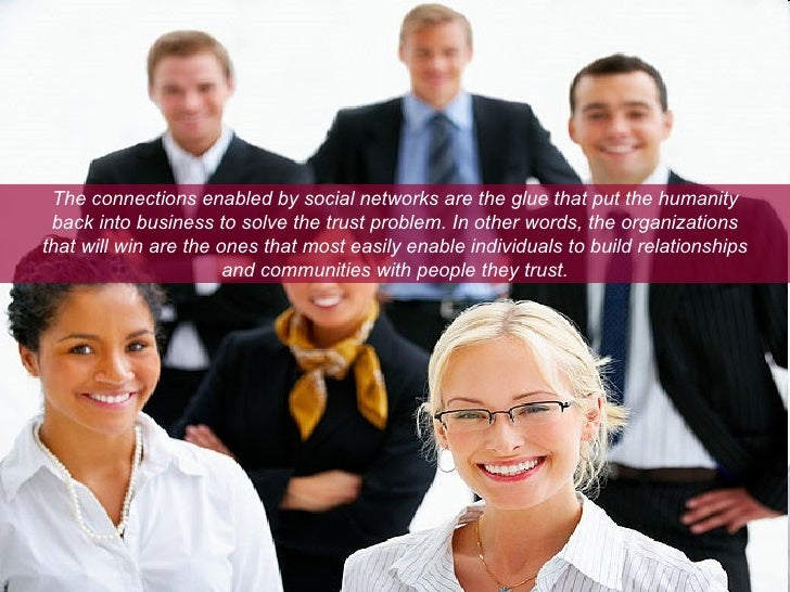 The connections enabled by social networks are the glue that put the humanity back into business to solve the trust proble...
