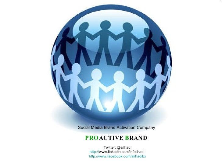 PRO ACTIVE  B RAND  Social Media Brand Activation Company Twitter: @alihadi http:// www.linkedin.com/in/alihadi   http:// ...