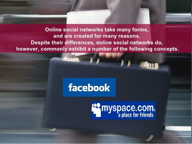 Online social networks take many forms,  and are created for many reasons.  Despite their differences, online social netwo...