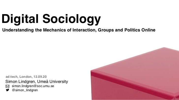 Digital SociologyUnderstanding the Mechanics of Interaction, Groups and Politics Online ad:tech, London, 12.09.20 Simon Li...