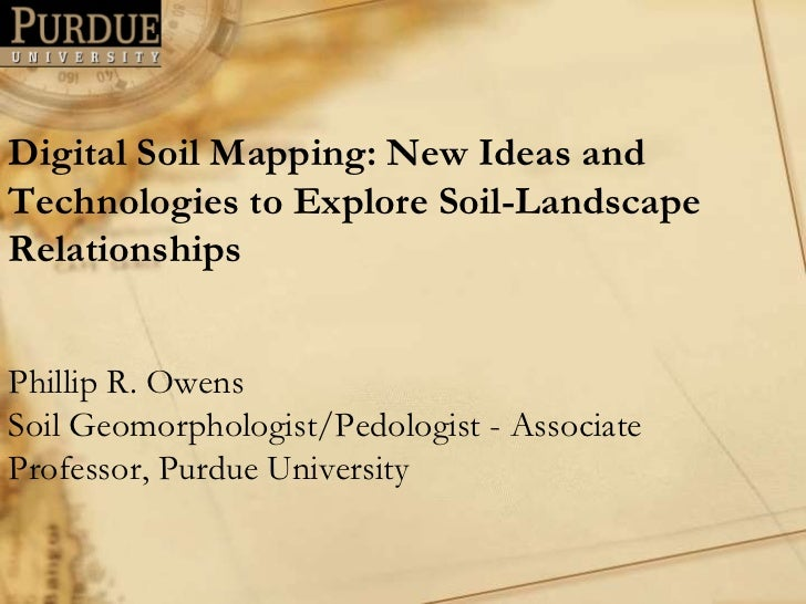 Digital Soil Mapping: New Ideas andTechnologies to Explore Soil-LandscapeRelationshipsPhillip R. OwensSoil Geomorphologist...