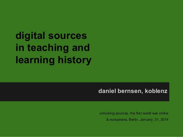 digital sources in teaching and learning history daniel bernsen, koblenz  unlocking sources. the first world war online & ...