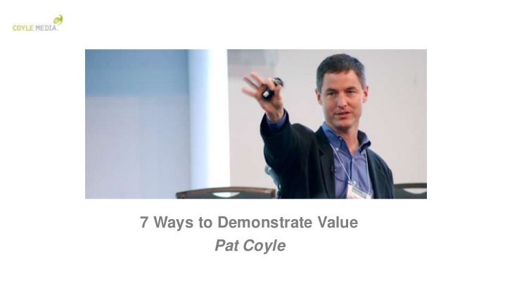 7 Ways to Demonstrate Value         Pat Coyle