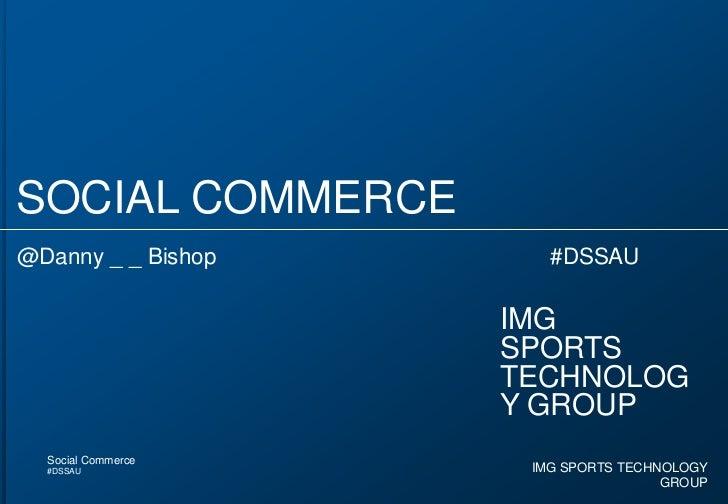 SOCIAL COMMERCE<br />@Danny _ _ Bishop                                                      #DSSAU<br />IMG<br />SPORTS TE...