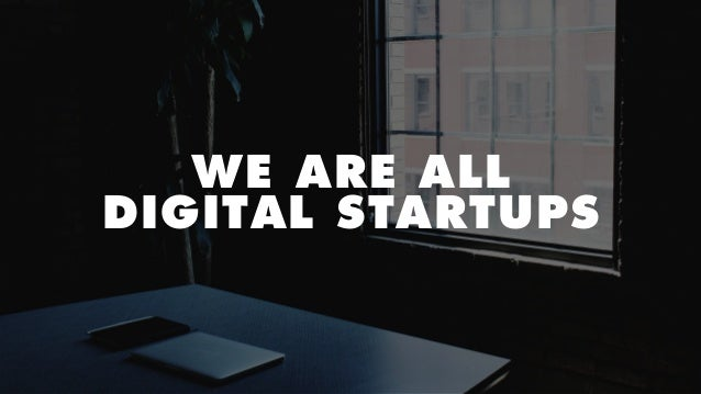WE ARE ALL DIGITAL STARTUPS