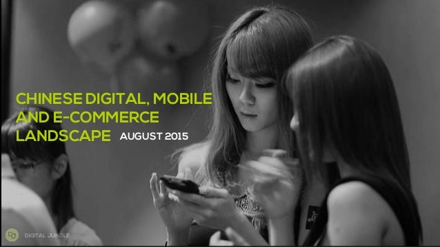 DIGITAL JUNGLE CHINESE DIGITAL, MOBILE AND E-COMMERCE LANDSCAPE AUGUST 2015