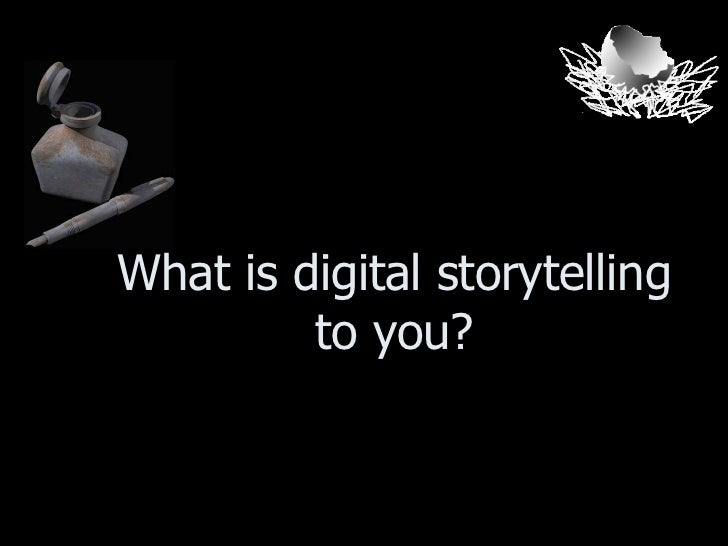 What is digital storytelling to you?