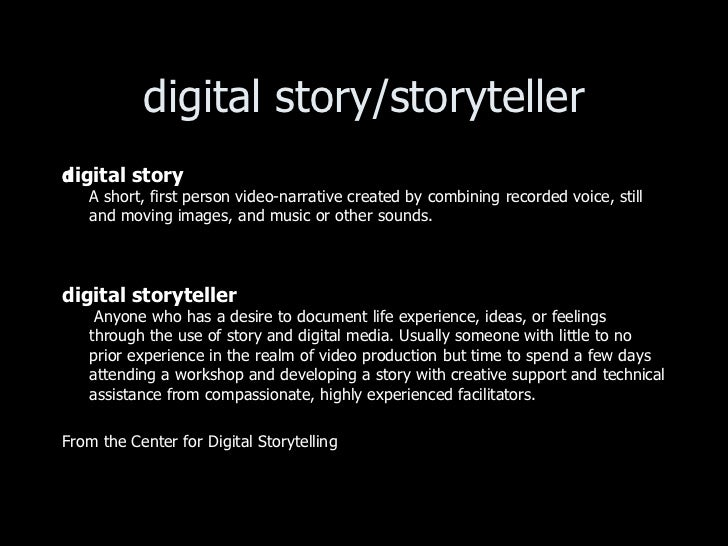 digital story/storyteller <ul><li>digital story  A short, first person video-narrative created by combining recorded voic...