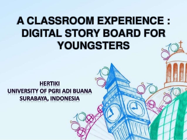 A CLASSROOM EXPERIENCE : DIGITAL STORY BOARD FOR YOUNGSTERS