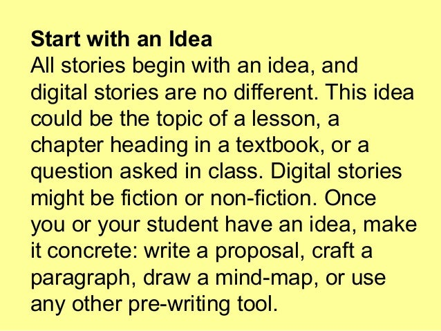 Start with an Idea All stories begin with an idea, and digital stories are no different. This idea could be the topic of a...