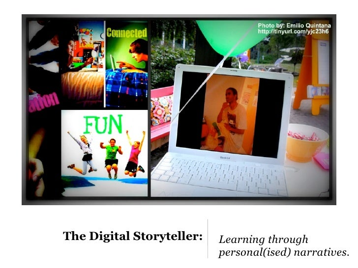 The Digital Storyteller:   Learning through                            personal(ised) narratives.
