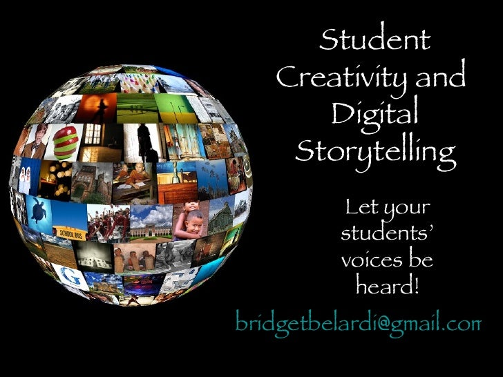Student Creativity and  Digital Storytelling Let your students' voices be heard! [email_address]