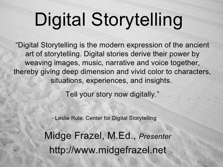 "Digital Storytelling Midge Frazel, M.Ed.,  Presenter http://www.midgefrazel.net "" Digital Storytelling is the modern expre..."