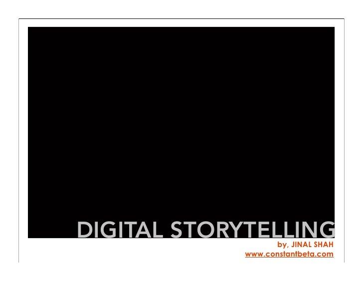 DIGITAL STORYTELLING                   by, JINAL SHAH             www.constantbeta.com
