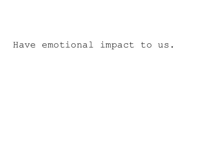 Have emotional impact to us.<br />