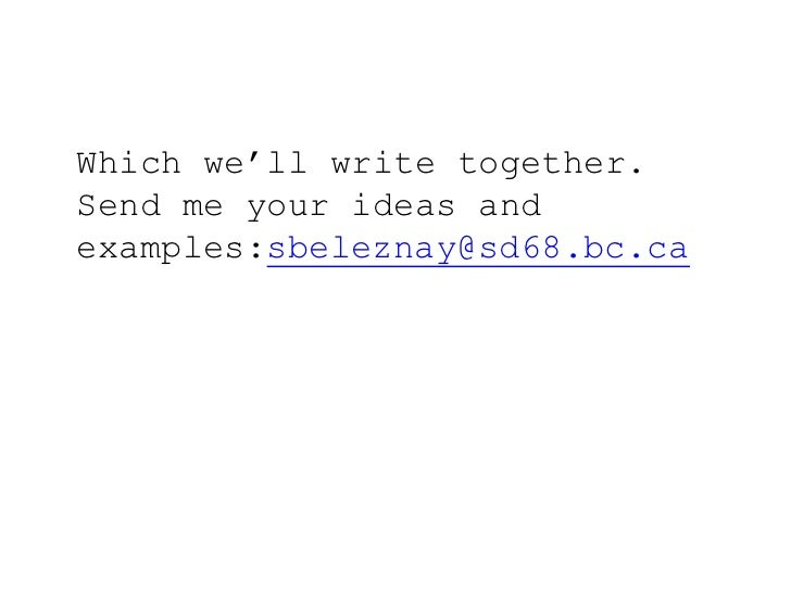 Which we'll write together.   Send me your ideas and examples:sbeleznay@sd68.bc.ca<br />