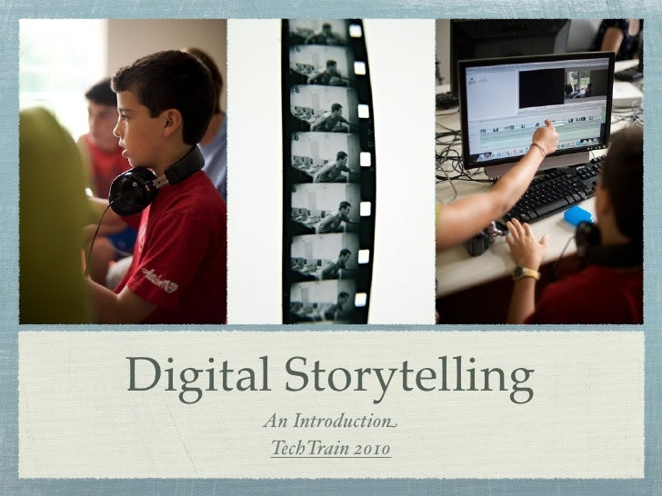Digital Storytelling       An Introduction       TechTrain 2010