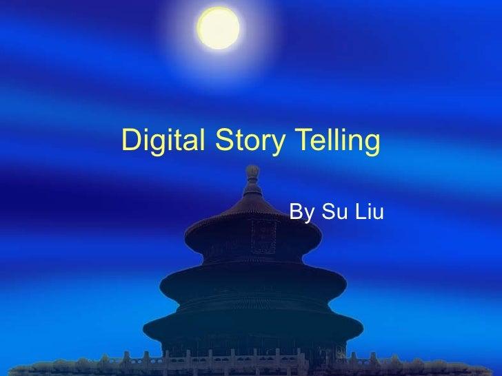 Digital Story Telling By Su Liu
