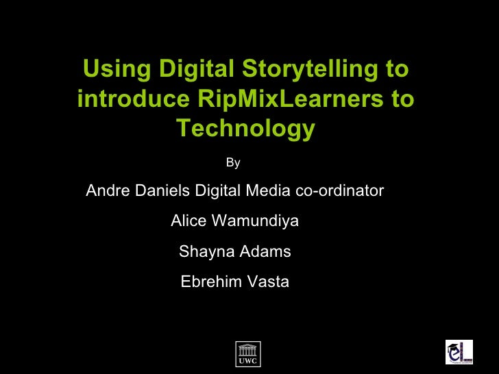 Using Digital Storytelling to introduce RipMixLearners to Technology By  Andre Daniels Digital Media co-ordinator Alice Wa...