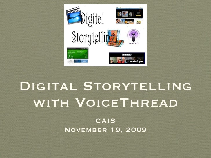 Digital Storytelling with VoiceThread <ul><li>CAIS </li></ul><ul><li>November 19, 2009 </li></ul>