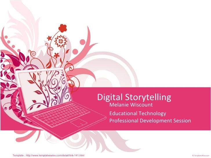 Digital Storytelling Melanie Wiscount Educational Technology Professional Development Session Template : http://www.templa...