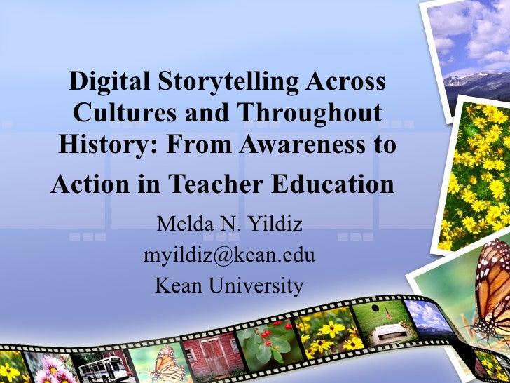 Melda N. Yildiz [email_address] Kean University Digital Storytelling Across Cultures and Throughout History: From Awarenes...