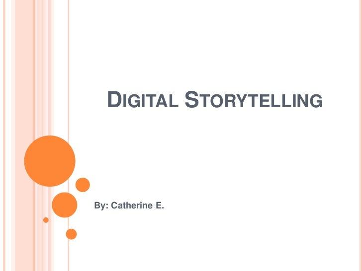 Digital Storytelling<br />By: Catherine E.<br />